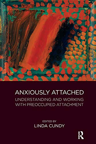 Anxiously Attached: Understanding and Working with Preoccupied Attachment By Linda Cundy