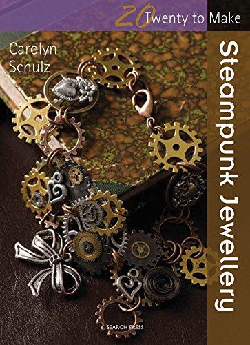 Twenty to Make: Steampunk Jewellery By Carolyn Schulz