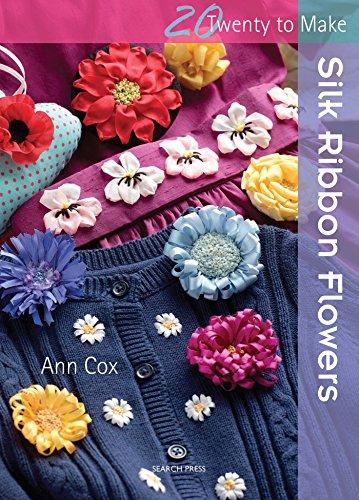 Twenty to Make: Silk Ribbon Flowers By Ann Cox