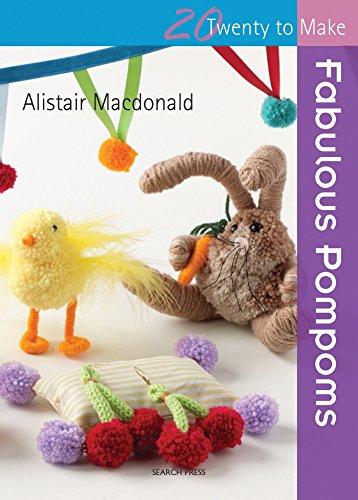 Twenty to Make: Fabulous Pompoms By Alistair Macdonald