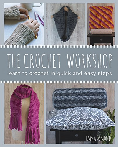 The Crochet Workshop: Learn to crochet in quick and easy steps By Emma Osmond