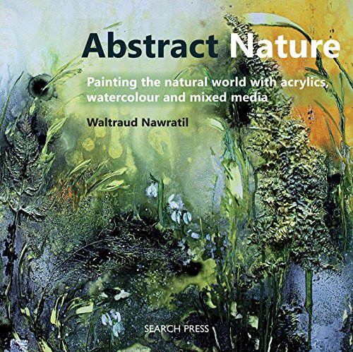 Abstract Nature: Painting the natural world with acrylics, watercolour and mixed media By Waltraud Nawratil