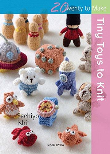 20 to Knit: Tiny Toys to Knit By Sachiyo Ishii