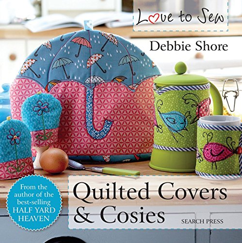 Love to Sew: Quilted Covers & Cosies By Debbie Shore