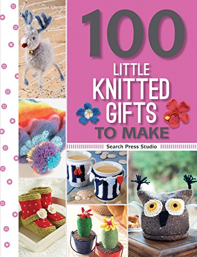 100 Little Knitted Gifts to Make By Monica Russel