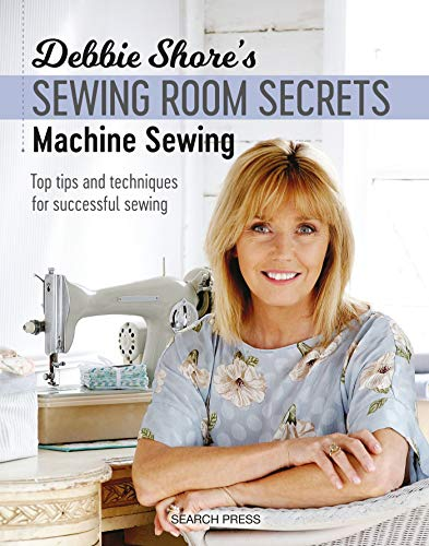 Debbie Shore's Sewing Room Secrets: Machine Sewing By Debbie Shore