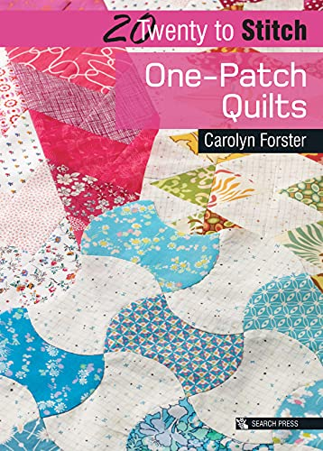 20 to Stitch: One-Patch Quilts By Carolyn Forster