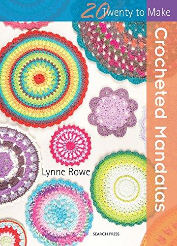 20 to Crochet: Crocheted Mandalas By Lynne Rowe