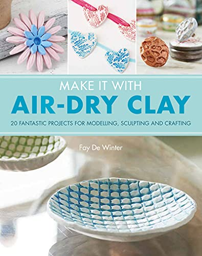 Make It With Air-Dry Clay By Fay De Winter