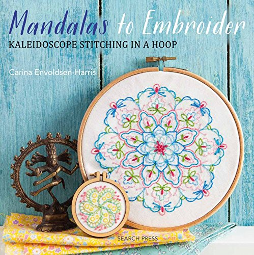 Mandalas to Embroider: Kaleidoscope stitching in a hoop By Carina Envoldsen-Harris