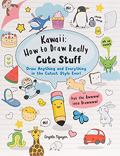 Kawaii: How to Draw Really Cute Stuff: Draw Anything and Everything in the Cutest Style Ever! By Angela Nguyen