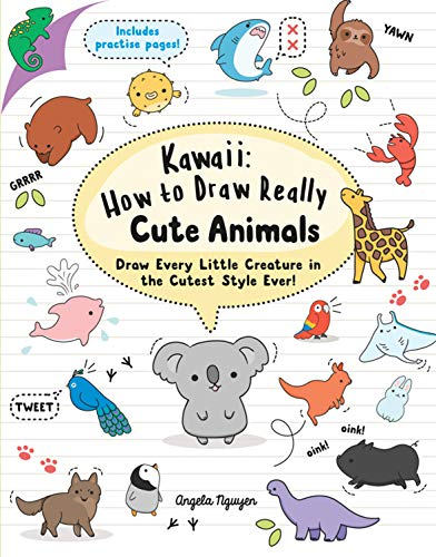 Kawaii: How to Draw Really Cute Animals: Draw Every Little Creature in the Cutest Style Ever! By Angela Nguyen