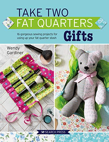 Take Two Fat Quarters: Gifts By Wendy Gardiner