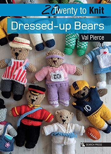 20 to Knit: Dressed-up Bears By Val Pierce