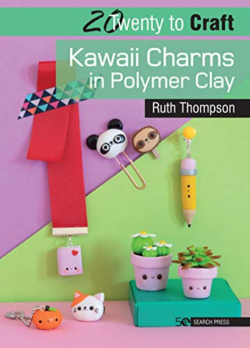 20 to Craft: Kawaii Charms in Polymer Clay By Ruth Thompson