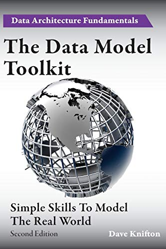 The Data Model Toolkit: Simple Skills To Model The Real World (Data Architecture Fundamentals) By Dave Knifton