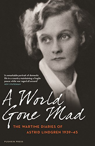 A World Gone Mad: The Diaries of Astrid Lindgren, 1939-45 by Astrid Lindgren