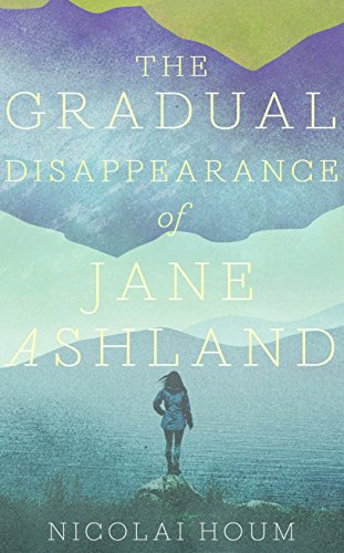 The Gradual Disappearance of Jane Ashland By Nicolai Houm
