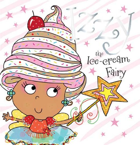 Izzy Izzy the Ice-cream Fairy Story Book by Tim Bugbird