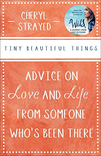 Tiny Beautiful Things By Cheryl Strayed (Author)