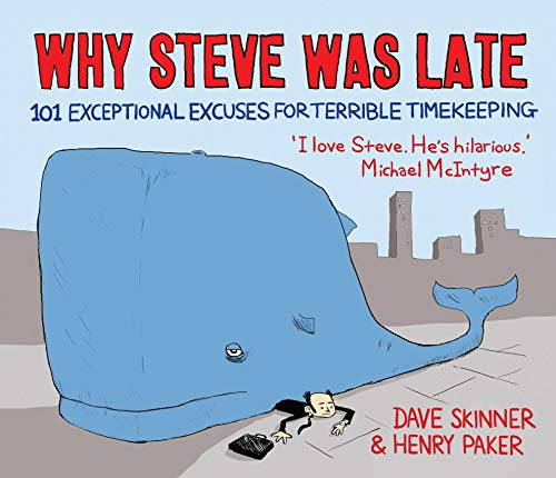 Why Steve Was Late: 101 Exceptional Excuses for Terrible Timekeeping by Henry Paker