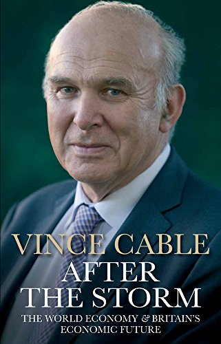 After the Storm: The World Economy and Britain's Economic Future by Vince Cable (Author)