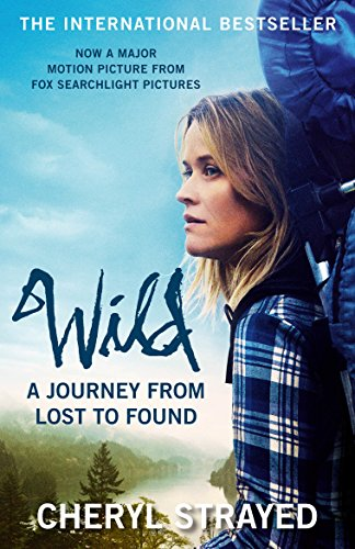 Wild: A Journey from Lost to Found By Cheryl Strayed