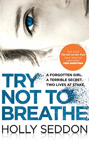 Try Not to Breathe: Shocking. Page-Turning. A Breath-Taking Psychological Thriller By Holly Seddon