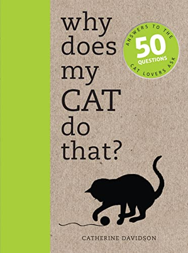 Why Does My Cat Do That?: Answers to the 50 Questions Cat Lovers Ask By Catherine Davidson
