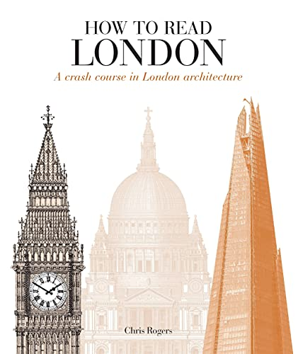 How to Read London: A crash course in London Architecture By Chris Rogers