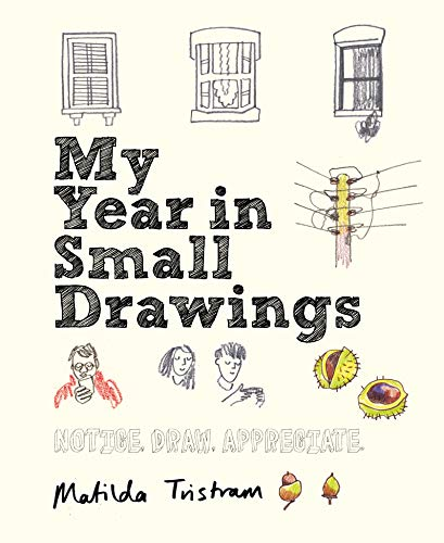 My Year in Small Drawings By Matilda Tristram
