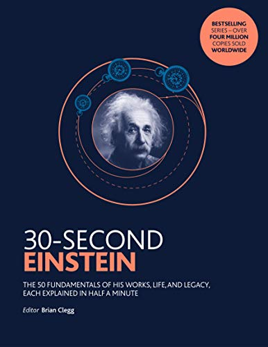 30-Second Einstein: The 50 fundamentals of his work, life and legacy, each explained in half a minute By Brian Clegg