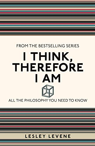 I Think, Therefore I am: All the Philosophy You Need to Know by Lesley Levene