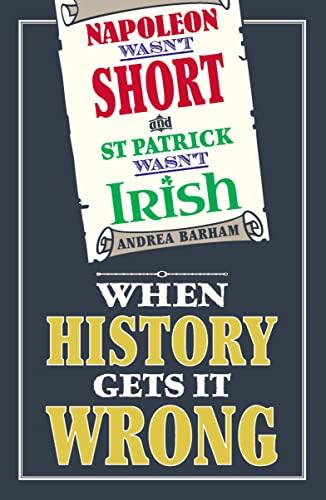 Napoleon Wasn't Short and St Patrick Wasn't Irish By Andrea Barham