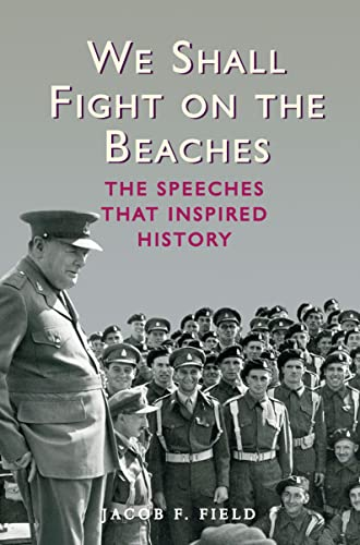 We Shall Fight on the Beaches: The Speeches That Inspired History by Jacob F. Field