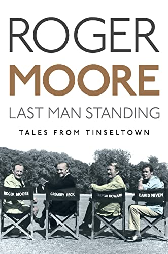 Last Man Standing: Tales from Tinseltown by Sir Roger Moore, KBE.
