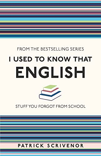 I Used to Know That: English by Patrick Scrivenor