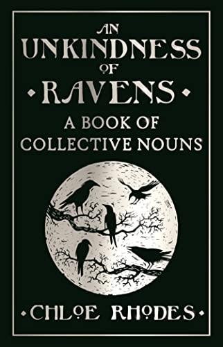 An Unkindness of Ravens: A Book of Collective Nouns By Chloe Rhodes
