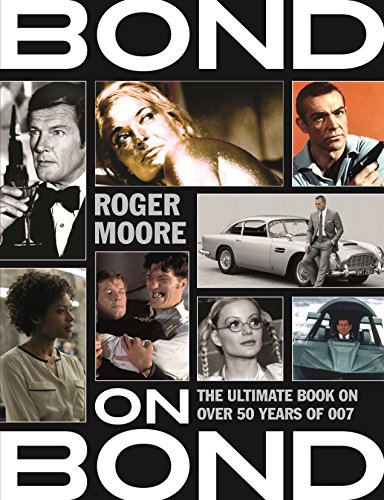 Bond on Bond: The Ultimate Book on Over 50 Years of 007 by Roger Moore