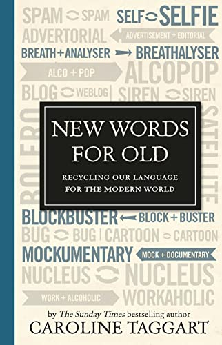 New Words for Old: Recycling Our Language for the Modern World by Caroline Taggart