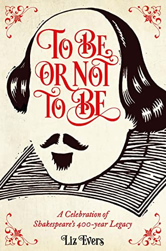 To be or Not to be: A Celebration of Shakespeare's 400-Year Legacy by Liz Evers