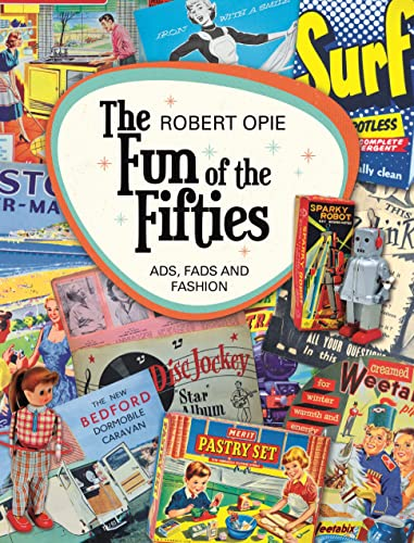 The Fun of the Fifties: Ads, Fads and Fashion by Robert Opie