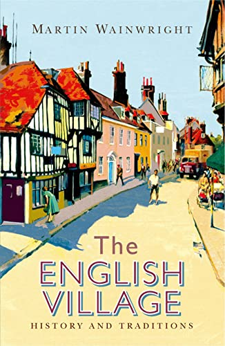 The English Village: History and Traditions By Martin Wainwright