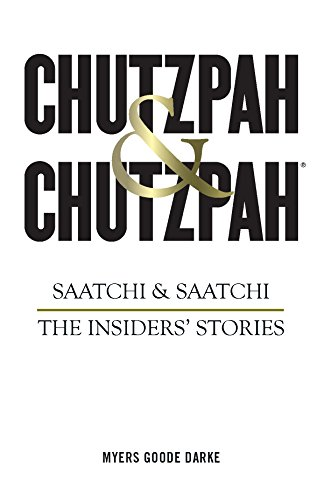 Chutzpah & Chutzpah: Saatchi & Saatchi: The Insiders' Stories By Richard Myers