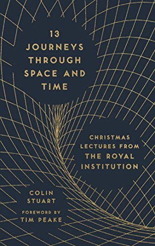 13 Journeys Through Space and Time: Christmas Lectures from the Royal Institution by Colin Stuart