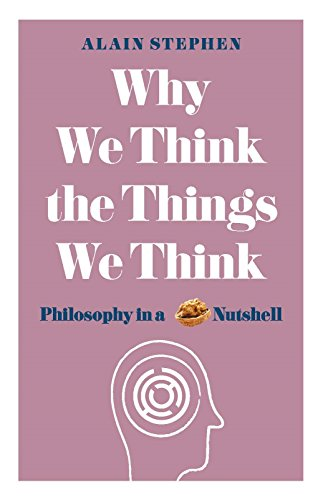 Why We Think the Things We Think By Alain Stephen