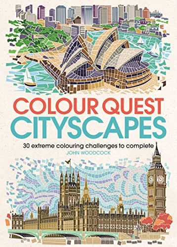 Colour Quest Cityscapes: 30 Extreme Colouring Challenges to Complete (Colouring Books) By Illustrated by John Woodcock