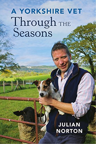 A Yorkshire Vet Through the Seasons by Julian Norton