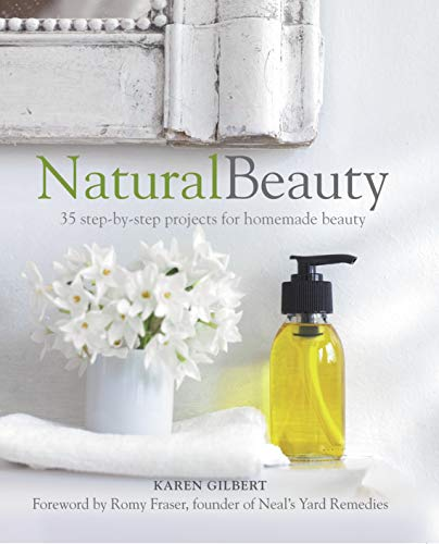 Natural Beauty: 35 Step-by-Step Projects for Homemade Beauty by Karen Gilbert