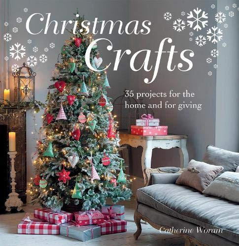 Christmas Crafts: 35 Projects for the Home and for Giving by Catherine Woram